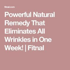 Powerful Natural Remedy That Eliminates All Wrinkles in One Week! | Fitnal