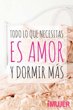 #Frases Todo lo que necesitas es amor y dormir más