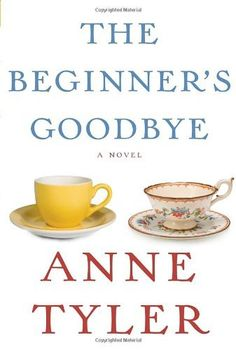 Can't wait to read this--my favorite author's newest book: The Beginner's Goodbye by Anne Tyler