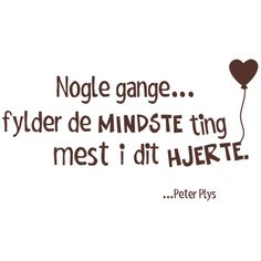 Nogle gange fylder de mindste ting mest i dit hjerte True Quotes, Words Quotes, Great Quotes, Wise Words, Sayings, Letters From Home, Qoutes About Love, Magic Words, Happy Thoughts