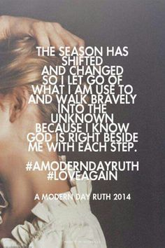 The season has shifted and changed... walk bravely, IGod is right beside me.