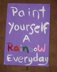 Paint yourself a rainbow every day.
