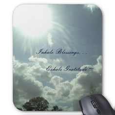 Mouse Pad - Inhale Blessings...Exhale Gratitude Great sale going on right now.  60% off on ALL ORDERS at www.Zazzle.com/CardsByKatherine & KatherinesKorner.  Use CODE: VETERANDAY14.