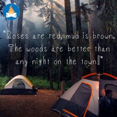"""Roses are red, mud is brown. The woods are better than any night on the town!""... you agree? Camping, RVing, hiking or just a short trip, the outdoors rocks! :)"