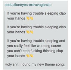 I relate, so no offense, but I find the holy s**the I found my new theme song funny. My Tumblr, Tumblr Posts, Tumblr Funny, Funny Memes, Sleep Tumblr, Memes Humor, Funny Cute, The Funny, Hilarious