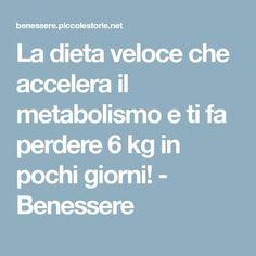La dieta veloce che accelera il metabolismo e ti fa perdere 6 kg in pochi giorni! - Benessere