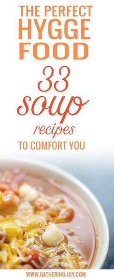 Have you heard of hygge? It's the Danish concept of cozy-togetherness. Nourishing to the soul, these 33 soup recipes are the perfect way to start your hygge life...or just enjoy an easy and warm meal. Gluten-free, Dairy-free, special diet, and classic comforts all make an appearance. There's a soup for everyone! Pin this for reference!