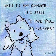 """For my Sadie Bug!  Art Drawing: This is not goodbye.... It's still """"I Love you...Forever"""" by Artist Kim Niles ♥"""