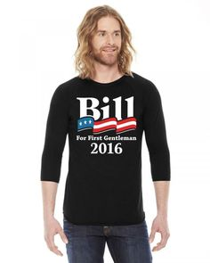 BILL CLINTON FOR FIRST GENTLEMAN 2016 3/4 Sleeve Shirt