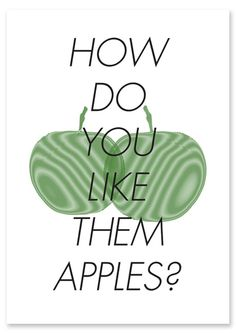 "From, ""Good Will Hunting"" - ""Do you like apples? Well, I got her numba, how do you like them apples?"""