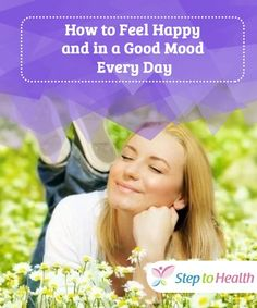 How to Feel Happy and in a Good Mood Every Day We all want to feel good and be satisfied with our lives. In this article we'll give you the best tips on how to feel happy, keep reading! Make You Believe, Do You Know What, Feeling Happy, How Are You Feeling, Best Smelling Flowers, Female Hormones, Strict Diet, Natural Beauty Tips, Bad Mood