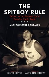 The Spitboy Rule: Tales of a Xicana in a Female Punk Band