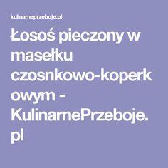 Łosoś pieczony w masełku czosnkowo-koperkowym - KulinarnePrzeboje.pl