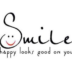 Smile, happy looks good