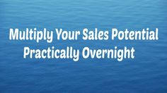 Want to dramatically improve your sales overnight?
