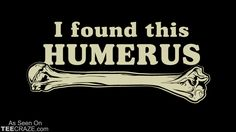 I Found This Humerus T-Shirt Designed by TP
