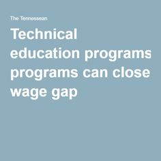 Technical education programs can close wage gap