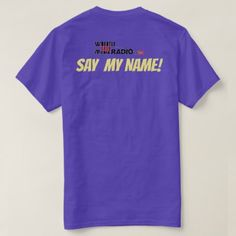 SAY MY NAME T-Shirt - diy cyo customize create your own #personalize
