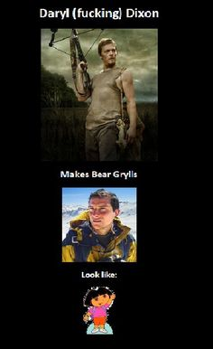 Daryl Dixon from the Walking Dead!  This is so true!