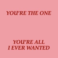 you're the one you're all i ever wanted Love You So Much, Love Of My Life, My Love, Irina Jelavic, Shawn Mendes, Nagisa Shiota, Himiko Toga, Kirara, Believe
