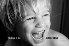 """""""I believe in the greatness of people."""""""