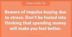 You can't fix stress and fatigue by buying more stuff. ~Dave Ramsey
