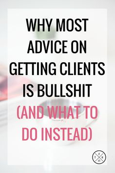 Most advice on getting clients for freelancers doesn't work. Here's how to get into action to get more clients
