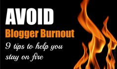 How to avoid blogger burnout. 9 tips to help you stay on fire! #Blogging #Blog tips From http://thedeliberatemom.com