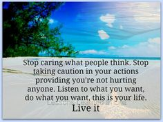 Live your life for you!