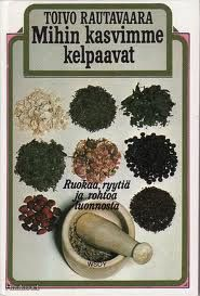 Mihin kasvimme kelpaavat; ruokaa, ryytiä ja rohtoa luonnosta. (What is our plants good for; food, spices and medicine from nature)