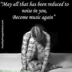 May all that has been reduced to noise in you, become music, again.