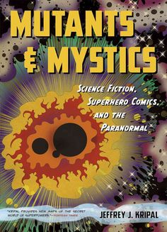Mutants & Mystics: Science Fiction, Superhero Comics, and the Paranormal