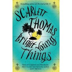 Bright Young Things...Scarlett Thomas, need i explain why this is here.  Just read it.