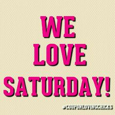 WE LOVE SATURDAY ! #LOVE #SATURDAY #WEEKEND #EXTREMECOUPONING #COUPONS