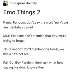 Tbh i liked the forest fic>>>haven't read it yet but I heard it's rlly sad>>Run, don't get yourself involved with that fic. I crafted (don't cry, craft) so much you don't understand Emo Band Memes, Emo Bands, Music Bands, Forest Fic, I Fall Apart, Music Memes, Panic! At The Disco, Pop Punk, Fall Out Boy