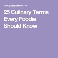 25 Culinary Terms Every Foodie Should Know