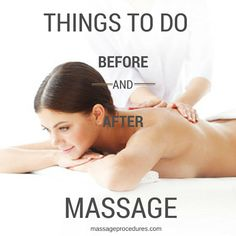 Here are some simple things you can do before and after your massage to ensure that you enjoy optimal benefits. http://www.massageprocedures.com/resources/things-to-do-before-and-after-massage/