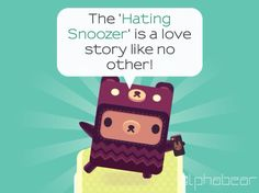 The 'Hate Snoozer' is a love story like no other. #alphabear