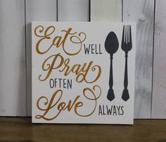 Eat well/Pray often/Love Always/Wood Sign/Kitchen Sign/U Choose Color/Fork/Spoon/Kitchen Decor/Dining Room sign/Table Sign/Gold/Gray by WorldsSweetestSigns on Etsy https://www.etsy.com/listing/286276531/eat-wellpray-oftenlove-alwayswood