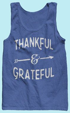 Thankful & Grateful American Apparel Tank Top. by TheSpiroSpero [ https://www.etsy.com/shop/mofehome ]