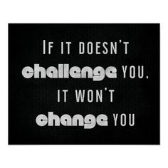 If it doesn't CHALLENGE you, it won't CHANGE you Poster Motivational Slogans, Workout Posters, Fitness Posters, Gym Humor, Custom Posters, You Changed, Custom Framing, Letter Board, Favorite Quotes