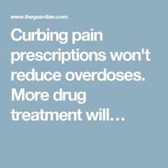 Curbing pain prescriptions won't reduce overdoses. More drug treatment will…