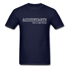 Accountants Like To Get Fiscal T-Shirt | Spreadshirt | ID: 12293119