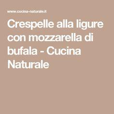 Crespelle alla ligure con mozzarella di bufala - Cucina Naturale