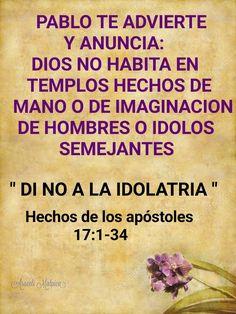 PABLO TE ADVIERTE Y ANUNCIA: DIOS NO HABITA EN TEMPLOS HECHOS DE MANO O DE IMAGINACION DE HOMBRES O IDOLOS SEMEJANTES. ..  (No ignores est...