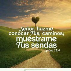 Salmos 25:4 Muéstrame, oh Jehová, tus caminos; Enséñame tus sendas.♔