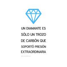 """Un #Diamante es sólo un trozo de #Carbon que soportó #Presion extraordinaria"". @candidman #Frases #Reflexion #Candidman"