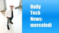 Daily Tech News 20 aprile 2016 - HTC 10 Edition