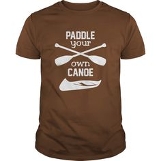 This Shirt Makes A Great Gift For You And Your Family.  Paddle Your Own Canoe .Ugly Sweater, Xmas  Shirts,  Xmas T Shirts,  Job Shirts,  Tees,  Hoodies,  Ugly Sweaters,  Long Sleeve,  Funny Shirts,  Mama,  Boyfriend,  Girl,  Guy,  Lovers,  Papa,  Dad,  Daddy,  Grandma,  Grandpa,  Mi Mi,  Old Man,  Old Woman, Occupation T Shirts, Profession T Shirts, Career T Shirts,