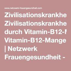 Zivilisationskrankheiten durch Vitamin-B12-Mangel | Netzwerk Frauengesundheit - Ratgeber für Frauenheilkunde